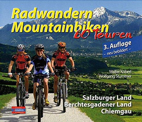 Radwandern-Mountainbiken - 60 Touren: Salzburger Land, Berchtesgadener Land, Chiemgau