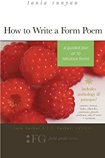How to Write a Form Poem: A Guided Tour of 10 Fabulous Forms: includes anthology & prompts! sonnets, sestinas, haiku, vill...