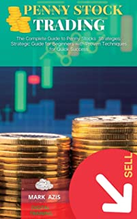 Penny Stock Trading: The Complete Guide to Penny Stocks Strategies: Strategic Guide for Beginners with Proven Techniques f...