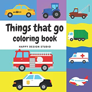 Things That Go Coloring Book: Cars Tracks Tractors Planes and More for Kids Age 2-4