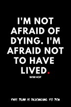 I'm not afraid of dying. I'm afraid not to have lived. Wim Hof.: This Year Is Belonging to You/Iceman/Motivational Noteboo...