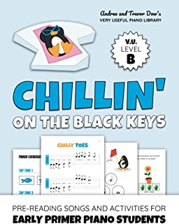 Chillin' On The Black Keys, V. U. Level B: Pre-Reading Songs and Activities for Early Primer Piano Students (Andrea and Tr...