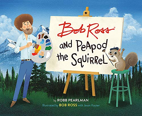 Bob Ross and Peapod the Squirrel (A Bob Ross and Peapod Story)