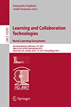 Learning and Collaboration Technologies. Novel Learning Ecosystems: 4th International Conference, LCT 2017, Held as Part of HCI International 2017, Vancouver, ... Notes in Computer Science Book 10295)