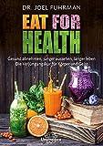 Eat for Health: Gesund abnehmen, jünger aussehen, länger leben - Die Verjüngungskur für Körper und Geist