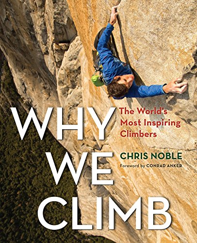 Why We Climb: The World's Most Inspiring Climbers (English Edition)