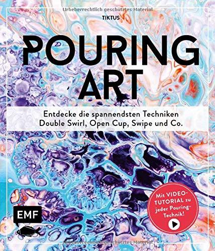Pouring Art: Entdecke die spannendsten Techniken – Double Swirl, Open Cup, Swipe und Co. Mit Video-Tutorial zu jeder Pouring-Technik