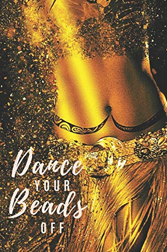 Dance Your Beads Off: Belly Dancing Notebook / Journal