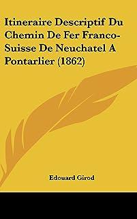 Itineraire Descriptif Du Chemin de Fer Franco-Suisse de Neuchatel a Pontarlier (1862)