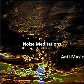 Noise Meditations (Chaos for the Ear)