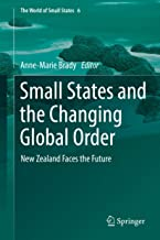 Small States and the Changing Global Order: New Zealand Faces the Future (The World of Small States Book 6)