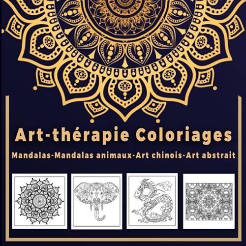 Art-thérapie Coloriages: Livre de coloriages anti stress pour adulte : Mandalas, Mandalas animaux, Art chinois, Art abstrait | 80 dessins à colorier pour se détendre | Grand format