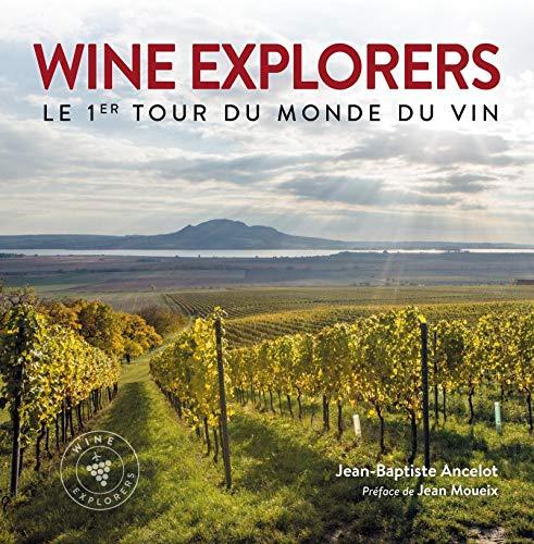 Wine explorers - le premier tour du monde du vin. preface de jean moueix: Le 1er tour du monde du vin. Préface de Jean Moueix