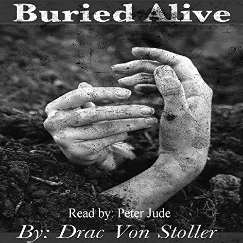 Buried Alive                   By:                                                                                                                                 Drac Von Stoller                               Narrated by:                                                                                                                                 Peter Jude Ricciardi                      Length: 7 mins     Not rated yet     Overall 0.0