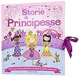 Storie di principesse. Tanti magici racconti ambientati in un mondo di castelli e palazzi ...