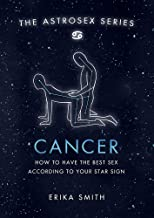 Astrosex: Cancer: How to have the best sex according to your star sign (The Astrosex Series)