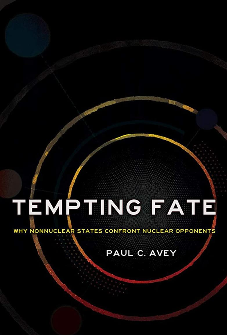 軽蔑どれか本Tempting Fate: Why Nonnuclear States Confront Nuclear Opponents (Cornell Studies in Security Affairs) (English Edition)