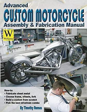 Advanced Custom Motorcycle Assembly & Fabrication Manual by Timothy Remus(2006-04-01)