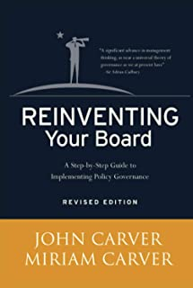 Reinventing Your Board: A Step–by–Step Guide to Implementing Policy Governance