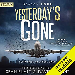 Yesterday's Gone, Season Four                   By:                                                                                                                                 Sean Platt,                                                                                        David Wright                               Narrated by:                                                                                                                                 Ray Chase,                                                                                        R. C. Bray,                                                                                        Cassandra Campbell,                   and others                 Length: 11 hrs and 47 mins     218 ratings     Overall 4.6