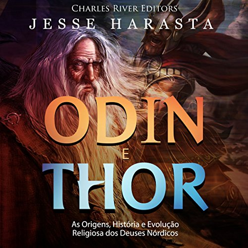Odin e Thor: As Origens, História e Evolução Religiosa dos Deuses Nórdicos [Odin and Thor: The Origins, History, and Religious Evolution of the Nordic Gods] cover art