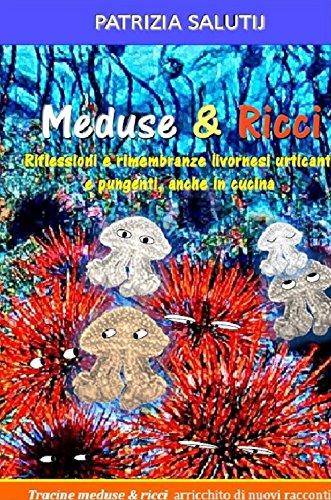 Meduse & ricci. Riflessioni e rimembranze livornesi urticanti e pungenti, anche in cucina