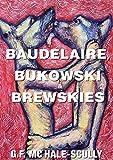 BAUDELAIRE, BUKOWSKI & BREWSKIES (English Edition)