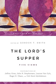The Lord's Supper: Five Views (Spectrum Multiview Book)