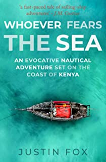 Whoever Fears the Sea: An evocative nautical adventure set on the coast of Kenya