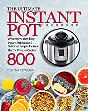 The Ultimate Instant Pot Cookbook: Wholesome Yum Easy Instant Pot Recipes | Delicious Recipes for Your Electric Pressure Cooker 800 | Instant Pot Cookbook