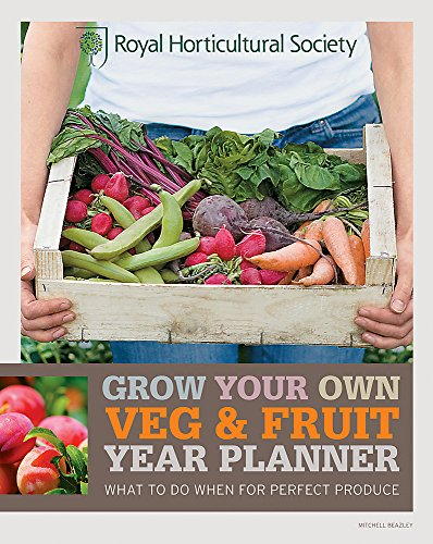 RHS Grow Your Own Veg & Fruit Year Planner: What to Do When for Perfect...