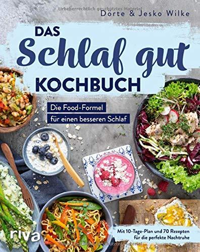 Das Schlaf-gut-Kochbuch: Die Food-Formel für einen besseren Schlaf. Mit 10-Tage-Plan und 70...