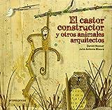 El Castor Constructor Y Otros Animales Arquitectos (Infantil Promopress)