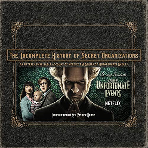 The Incomplete History of Secret Organizations     An Utterly Unreliable Account of Netflix's A Series of Unfortunate Events              By:                                                                                                                                 Joe Tracz,                                                                                        Neil Patrick Harris                               Narrated by:                                                                                                                                 Robert Petkoff                      Length: 3 hrs and 52 mins     8 ratings     Overall 4.9