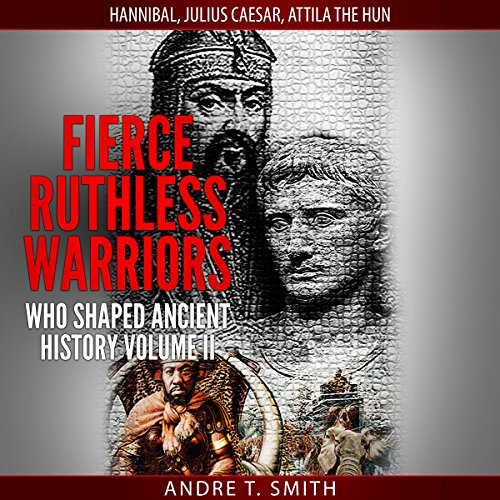 Fierce Ruthless Warriors Who Shaped Ancient History, Vol. II audiobook cover art