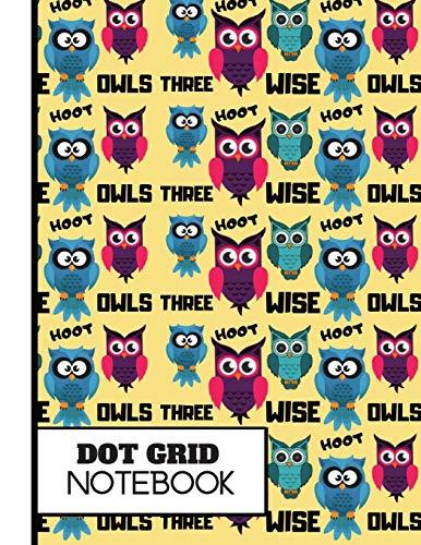 (DOT GRID NOTEBOOK): 'Three Wise Owls' Pattern Gift: Owl Dot Grid Notebook for Girls, Boys, Kids, Teens, Women