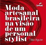 Moda artesanal brasileira na visão de um personal stylist