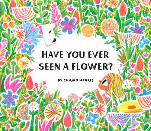 Compare Textbook Prices for Have You Ever Seen a Flower  ISBN 9781452182704 by Harris, Shawn