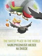 The Safest Place in the World/Najbezpieczniejsze miejsce na świecie: Children's Picture Book English-Polish (Bilingual Edi...