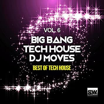 Big Bang Tech House DJ Moves, Vol. 6 (Best Of Tech House)