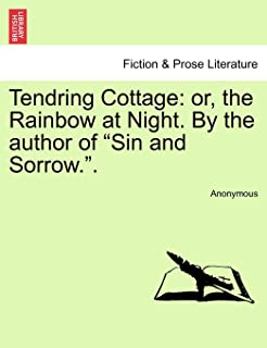 Tendring Cottage: Or, the Rainbow at Night. by the Author of Sin and Sorrow..