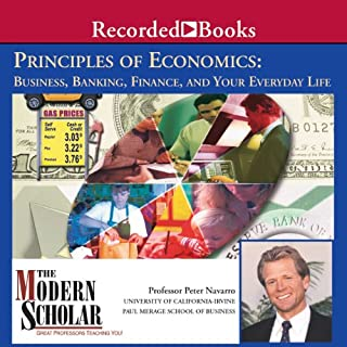 The Modern Scholar: Principles of Economics: Business, Banking, Finance, and Your Life                   By:                                                                                                                                 Professor Peter Navarro                               Narrated by:                                                                                                                                 Peter Navarro                      Length: 8 hrs and 1 min     99 ratings     Overall 3.8