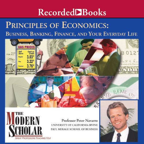 The Modern Scholar: Principles of Economics: Business, Banking, Finance, and Your Life audiobook cover art