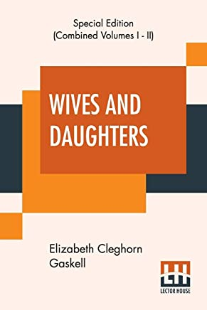 Wives And Daughters (Complete): An Every-Day Story.
