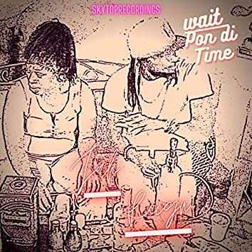 Wait Pon Di Time