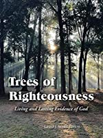 Trees of Righteousness: Living and Lasting Evidence of God