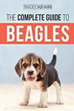 The Complete Guide to Beagles: Choosing, Housebreaking, Training, Feeding, and Loving Your New Beagle Puppy