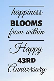 Happiness Blooms from within Happy 43rd Anniversary: 43 Year Old Anniversary Gift Journal / Notebook / Diary / Unique Greeting Card Alternative