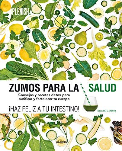 Zumos para la salud: Consejos y recetas detox para purificar y fortalecer tu cuerpo (Gastronomía)