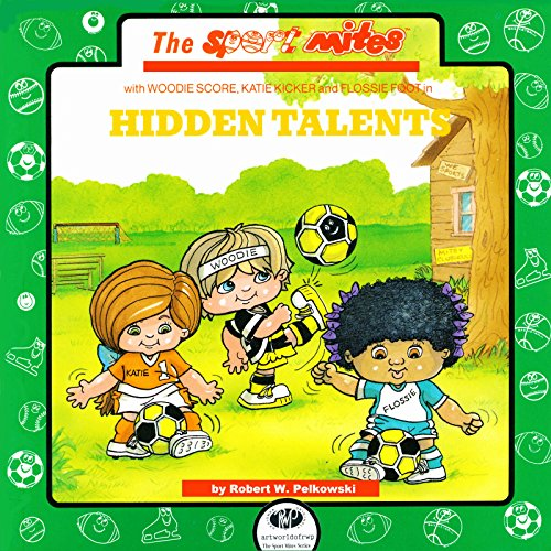 HIDDEN TALENTS (The Sport Mites with WOODIE SCORE, KATIE KICKER and FLOSSIE FOOT in) (English Edition)